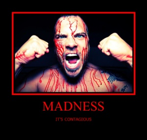 Madness Its Contagious