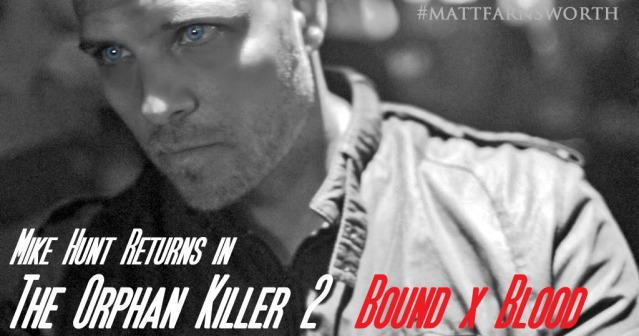 The Orphan Killer 2 Bound x Blood In Post Production Slaying your way 2015 A Matt Farnsworth Film